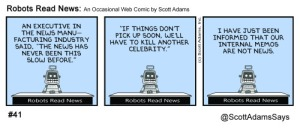 Just in case you have questions about content, Scott Adams' blog probably has some useful advice for you, too.  Like how inappropriate Dilbert cartoons might not make it past editors. I didn't link that one.